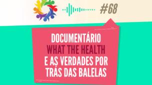 Tribo Forte Podcast 068 - Documentário What The Health e as Verdades Por Trás Das Balelas