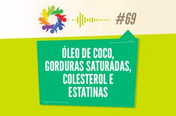 TRIBO FORTE #069 – ÓLEO DE COCO, GORDURAS SATURADAS, COLESTEROL E ESTATINAS