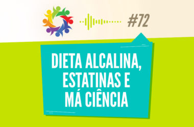 TRIBO FORTE #072 – DIETA ALCALINA, ESTATINAS E MÁ CIÊNCIA