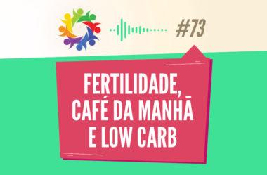 TRIBO FORTE #073 – FERTILIDADE, CAFÉ DA MANHÃ E LOW CARB