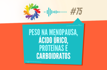 TRIBO FORTE #075 – PESO NA MENOPAUSA, ÁCIDO ÚRICO, PROTEÍNAS E CARBOIDRATOS