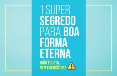 1 SUPER SEGREDO PARA BOA FORMA ETERNA (NÃO É DIETA, NEM EXERCÍCIOS)