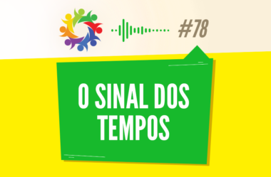 TRIBO FORTE #078 – O SINAL DOS TEMPOS
