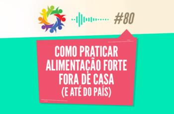 TRIBO FORTE #080 – COMO PRATICAR ALIMENTAÇÃO FORTE FORA DE CASA (E DO PAÍS)