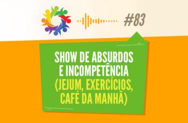TRIBO FORTE #083 – SHOW DE ABSURDOS E INCOMPETÊNCIA (JEJUM, EXERCÍCIOS, CAFÉ DA MANHÃ)