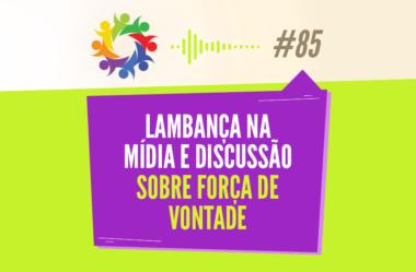 TRIBO FORTE #085 – LAMBANÇA NA MÍDIA E DISCUSSÃO SOBRE FORÇA DE VONTADE