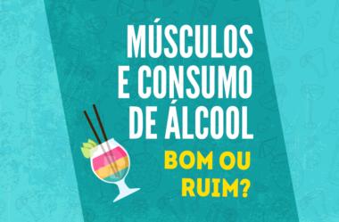 MÚSCULOS E O CONSUMO DE ÁLCOOL, BOM OU RUIM!?