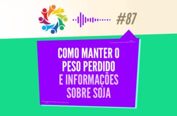 TRIBO FORTE #087 – COMO MANTER O PESO PERDIDO E INFORMAÇÕES SOBRE SOJA