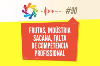 TRIBO FORTE #090 – FRUTAS, INDÚSTRIA SACANA, FALTA DE COMPETÊNCIA PROFISSIONAL