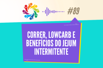 TRIBO FORTE #089 – CORRER E LOW CARB E BENEFÍCIOS DO JEJUM INTERMITENTE
