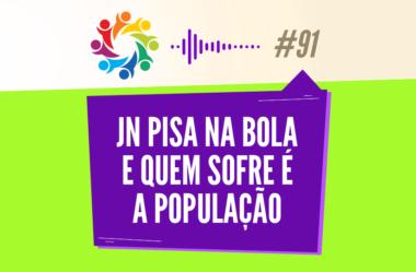 TRIBO FORTE #091 – JN PISA NA BOLA E QUEM SOFRE É A POPULAÇÃO