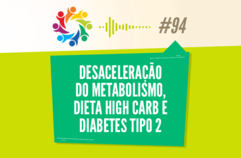 TRIBO FORTE #094 – DESACELERAÇÃO DO METABOLISMO, DIETA HIGH CARB E DIABETES TIPO 2