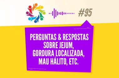 TRIBO FORTE #095 – PERGUNTAS & RESPOSTAS SOBRE JEJUM, GORDURA LOCALIZADA, MAU HÁLITO, ETC