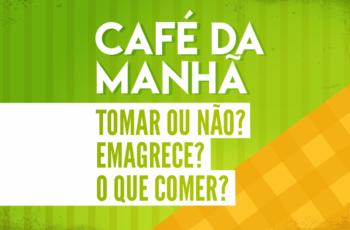 [POLÊMICO] CAFÉ DA MANHÃ, TOMAR OU NÃO? EMAGRECE? O QUE COMER?