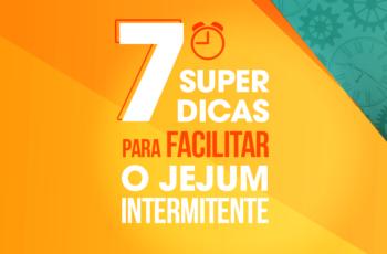 7 DICAS PARA FAZER JEJUM INTERMITENTE