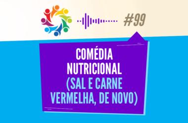 TRIBO FORTE #099 – COMÉDIA NUTRICIONAL (SAL E CARNE VERMELHA, DE NOVO)