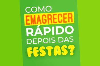 COMO EMAGRECER RÁPIDO DEPOIS DAS FESTAS