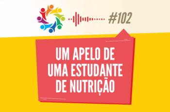 TRIBO FORTE #102 – UM APELO DE UMA ESTUDANTE DE NUTRIÇÃO