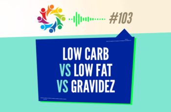 TRIBO FORTE #103 – LOW CARB VS LOW FAT VS GRAVIDEZ