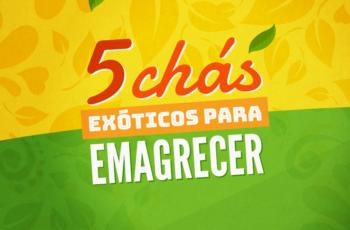 5 CHÁS EXÓTICOS PARA EMAGRECER