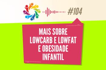 TRIBO FORTE #104 – MAIS SOBRE LOWCARB E LOWFAT E OBESIDADE INFANTIL
