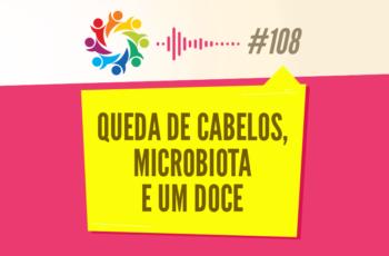 TRIBO FORTE #108 – QUEDA DE CABELOS, MICROBIOTA E UM DOCE