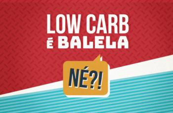 LOW CARB É BALELA, NÉ?!