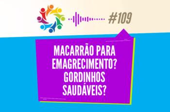 TRIBO FORTE #109 – MACARRÃO PARA EMAGRECIMENTO? GORDINHOS SAUDÁVEIS?