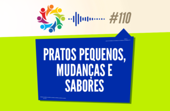 TRIBO FORTE #110 – PRATOS PEQUENOS, MUDANÇAS E SABORES