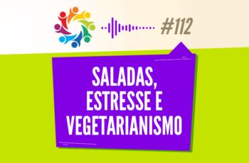 TRIBO FORTE #112 – SALADAS, ESTRESSE E VEGETARIANISMO