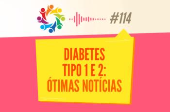 TRIBO FORTE #114 – DIABETES TIPO 1 E 2: ÓTIMAS NOTÍCIAS
