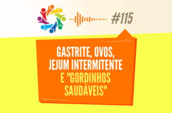 """TRIBO FORTE #115 – GASTRITE, OVOS, JEJUM INTERMITENTE E """"GORDINHOS SAUDÁVEIS"""""""
