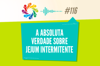 TRIBO FORTE #116 – A ABSOLUTA VERDADE SOBRE JEJUM INTERMITENTE