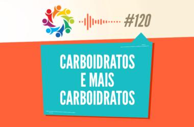 TRIBO FORTE #120 – CARBOIDRATOS E MAIS CARBOIDRATOS