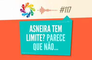 TRIBO FORTE #117 – ASNEIRA TEM LIMITE? PARECE QUE NÃO…