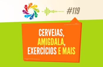 TRIBO FORTE #119 – CERVEJAS, AMÍGDALA, EXERCÍCIOS E MAIS