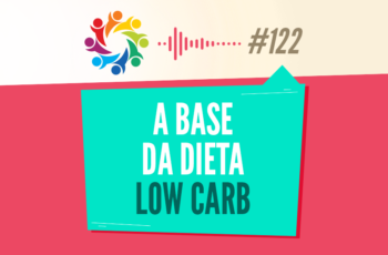 TRIBO FORTE #122 – A BASE DA DIETA LOW CARB