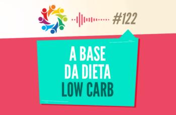 TRIBO FORTE #122 – A BASE DA DIETA LOW CARB