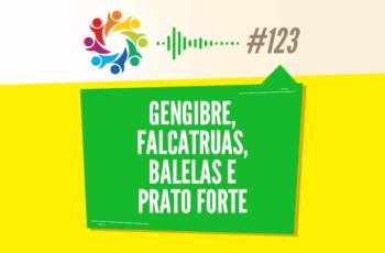 TRIBO FORTE #123 – GENGIBRE, FALCATRUAS, BALELAS E PRATO FORTE