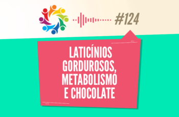 TRIBO FORTE #124 – LATICÍNIOS GORDUROSOS, METABOLISMO E CHOCOLATE