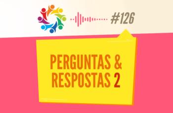 TRIBO FORTE #126 – PERGUNTAS & RESPOSTAS 2