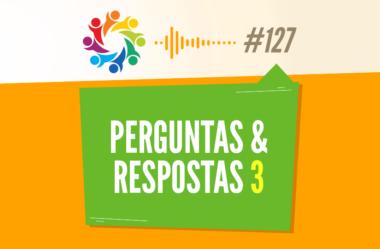 TRIBO FORTE #127 – PERGUNTAS & RESPOSTAS 3