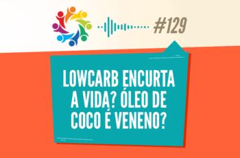 TRIBO FORTE #129 – LOW CARB ENCURTA A VIDA? ÓLEO DE COCO É VENENO? (O CONTO DO VIGÁRIO)