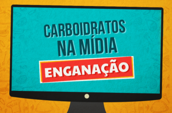 CARBOIDRATOS NA MÍDIA E VOCÊ SENDO ENGANADO (DE NOVO!)