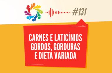 TRIBO FORTE #131 – CARNES E LATICÍNIOS GORDOS, GORDURAS E DIETA VARIADA
