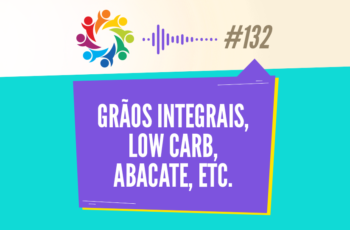 TRIBO FORTE #132 – GRÃOS INTEGRAIS, LOW CARB, ABACATE, ETC