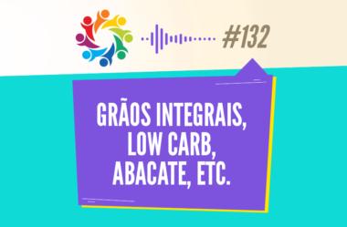 TRIBO FORTE #132 – GRÃOS INTEGRAIS, LOW CARB, ABACATE, ETC