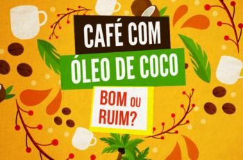 CAFÉ COM ÓLEO DE COCO É BOM OU RUIM?