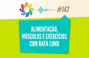 TRIBO FORTE #143 – ALIMENTAÇÃO, MÚSCULOS E EXERCÍCIOS COM RAFA LUND