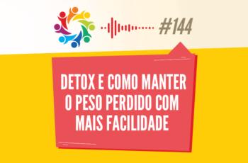 TRIBO FORTE #144 – DETOX E COMO MANTER O PESO PERDIDO COM MAIS FACILIDADE